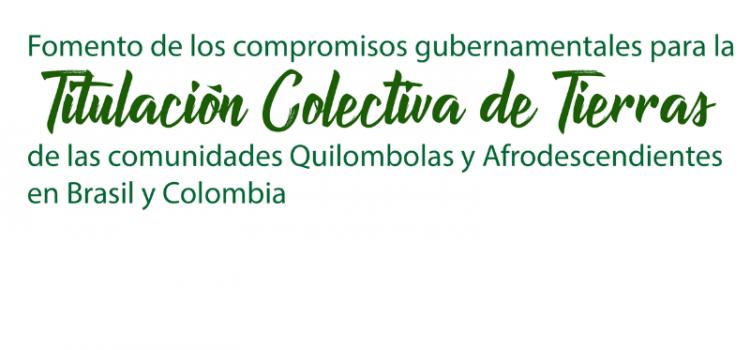 Comunidades Negras y Quilombolas, de Colombia y Brasil, comparten la experiencia de Titulación Colectiva