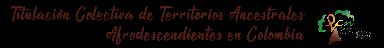 Titulación Colectiva de Territorios Ancestrales Afrodescendientes en Colombia